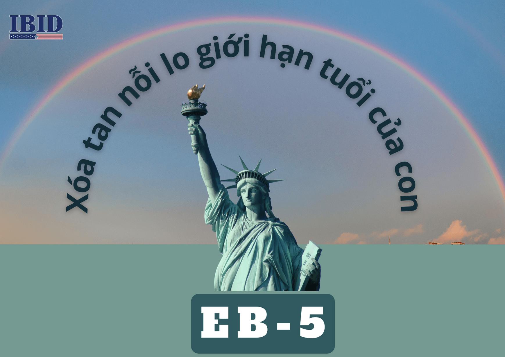 HẾT TỒN ĐỌNG HỒ SƠ EB-5 – HẾT NỖI LO GIỚI HẠN TUỔI CỦA CON