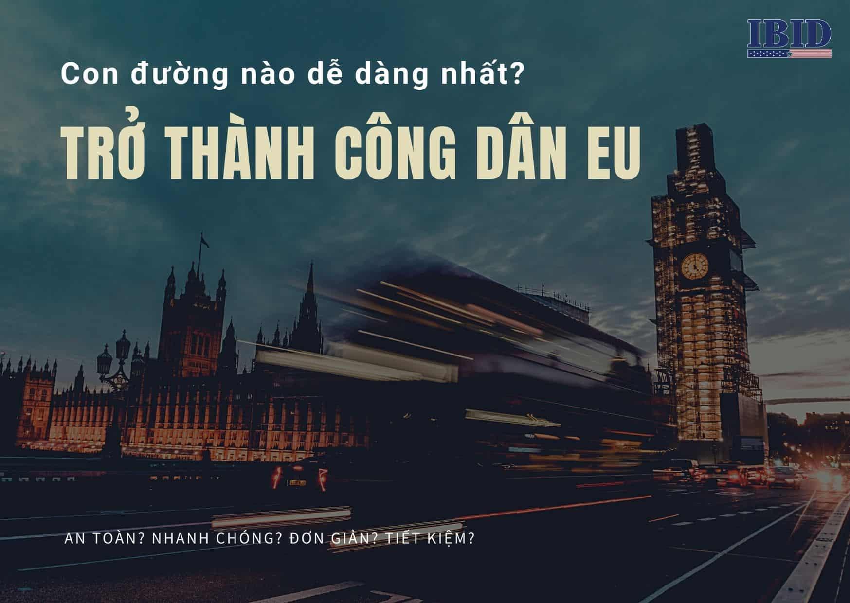Đâu là con đường dễ dàng nhất trở thành công dân EU đích thực?